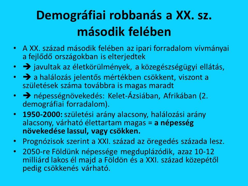 Demográfiai robbanás a XX. sz. második felében A XX.