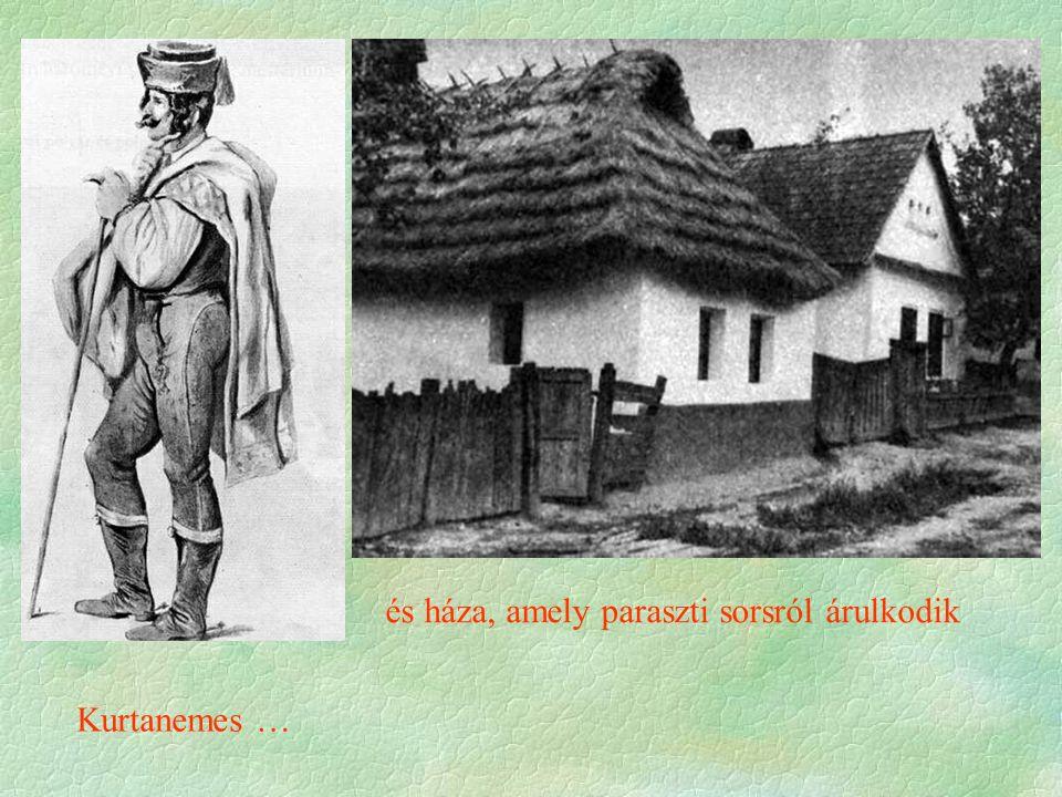 Kurtanemes … és háza, amely paraszti sorsról árulkodik