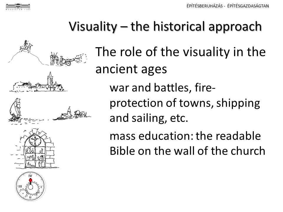 ÉPÍTÉSBERUHÁZÁS - ÉPÍTÉSGAZDASÁGTAN I II III IV Visuality – the historical approach The role of the visuality in the ancient ages war and battles, fir