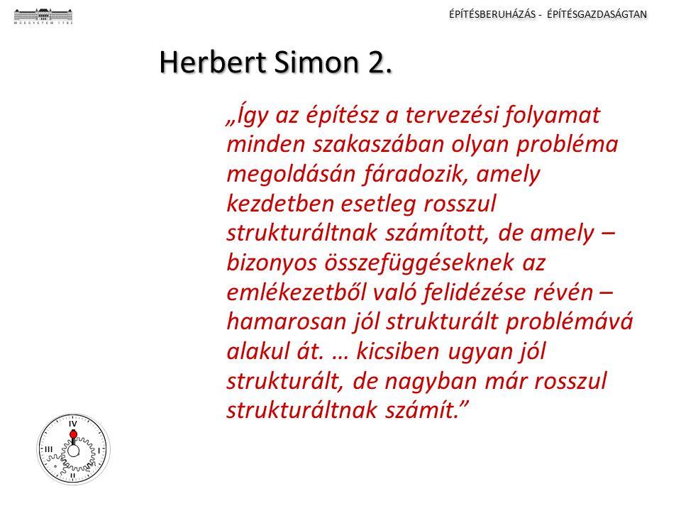 ÉPÍTÉSBERUHÁZÁS - ÉPÍTÉSGAZDASÁGTAN I II III IV Herbert Simon 2.
