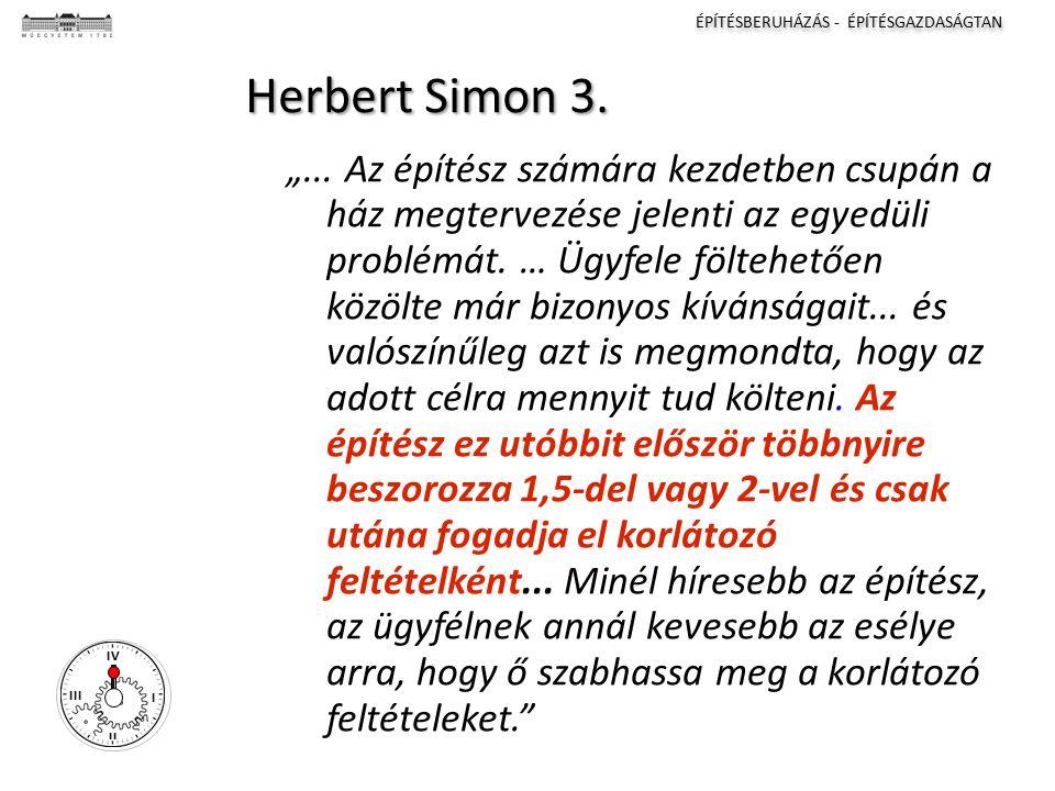 ÉPÍTÉSBERUHÁZÁS - ÉPÍTÉSGAZDASÁGTAN I II III IV Herbert Simon 3.