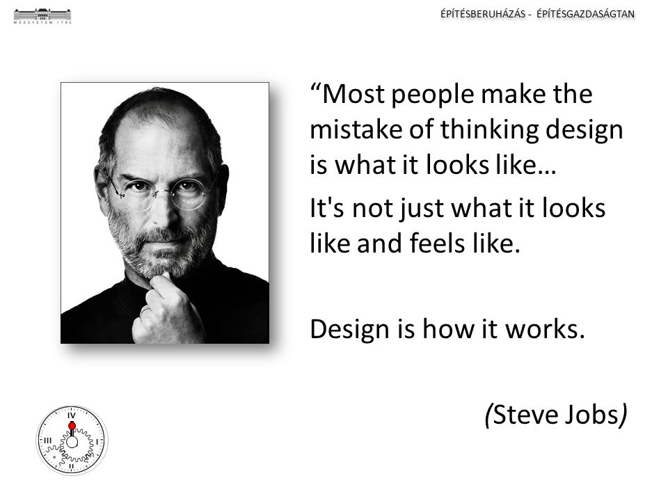 "ÉPÍTÉSBERUHÁZÁS - ÉPÍTÉSGAZDASÁGTAN I II III IV ""Most people make the mistake of thinking design is what it looks like… It's not just what it looks li"