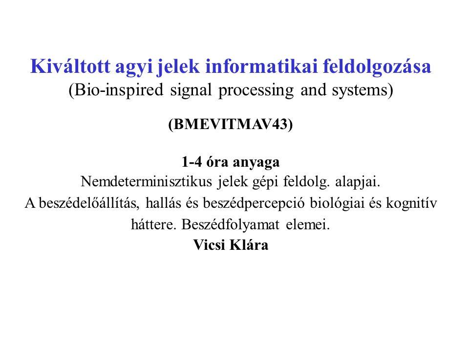 Kiváltott agyi jelek informatikai feldolgozása (Bio-inspired signal processing and systems) (BMEVITMAV43) 1-4 óra anyaga Nemdeterminisztikus jelek gép