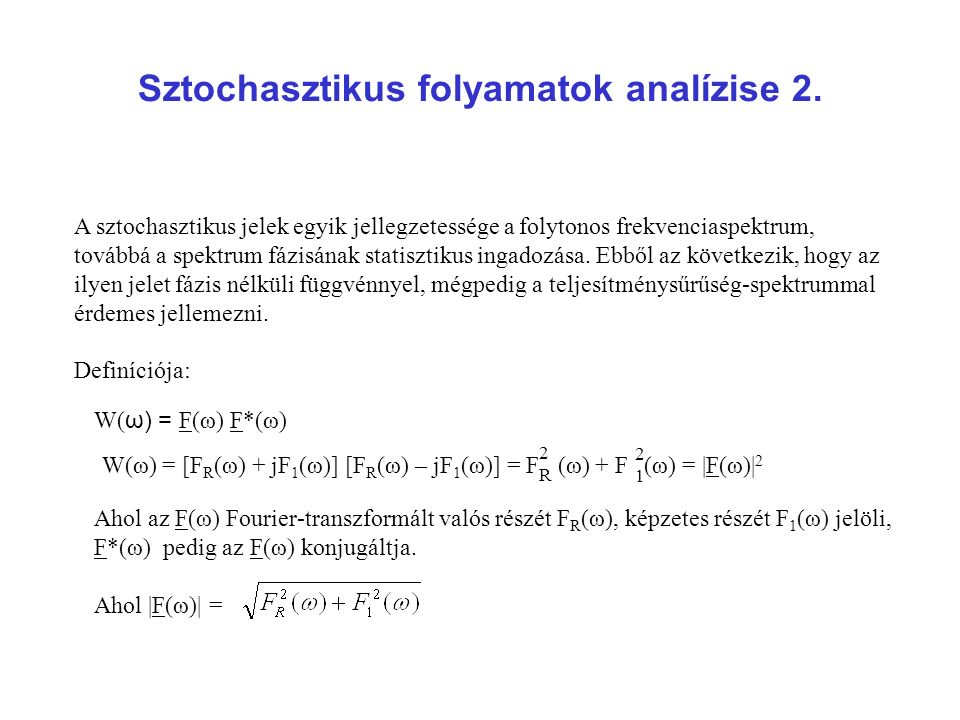 Sztochasztikus folyamatok analízise 2. A sztochasztikus jelek egyik jellegzetessége a folytonos frekvenciaspektrum, továbbá a spektrum fázisának stati