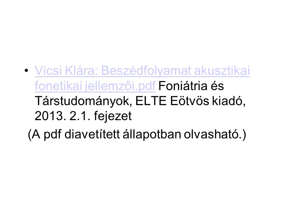 Vicsi Klára: Beszédfolyamat akusztikai fonetikai jellemzői.pdf Foniátria és Társtudományok, ELTE Eötvös kiadó, 2013. 2.1. fejezetVicsi Klára: Beszédfo