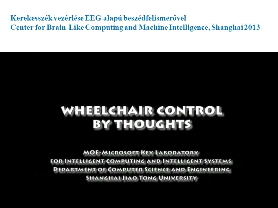 Kerekesszék vezérlése EEG alapú beszédfelismerővel Center for Brain-Like Computing and Machine Intelligence, Shanghai 2013