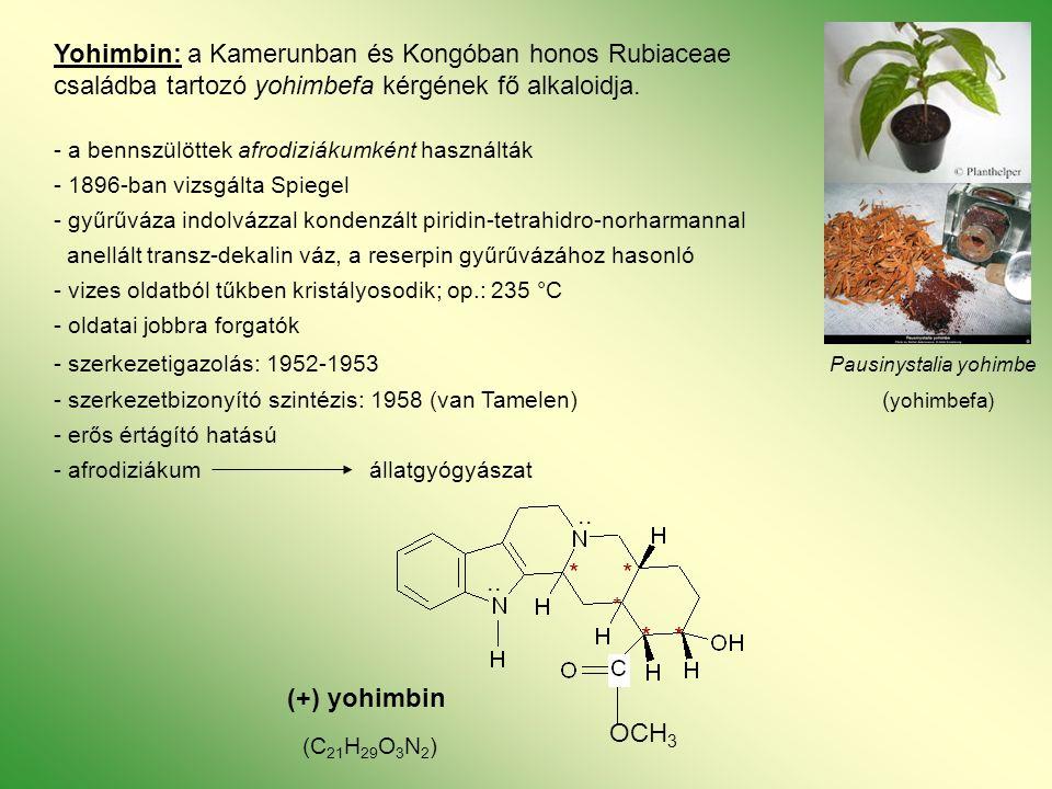 Yohimbin: a Kamerunban és Kongóban honos Rubiaceae családba tartozó yohimbefa kérgének fő alkaloidja.