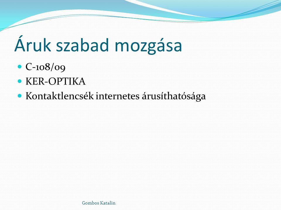 Áruk szabad mozgása C-108/09 KER-OPTIKA Kontaktlencsék internetes árusíthatósága Gombos Katalin