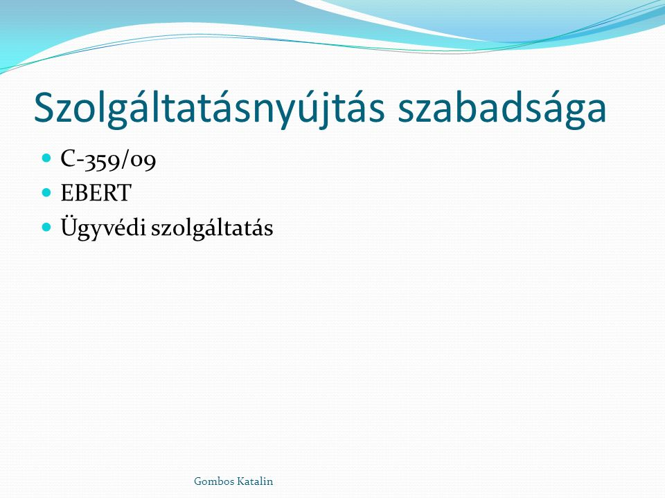 Szolgáltatásnyújtás szabadsága C-359/09 EBERT Ügyvédi szolgáltatás Gombos Katalin