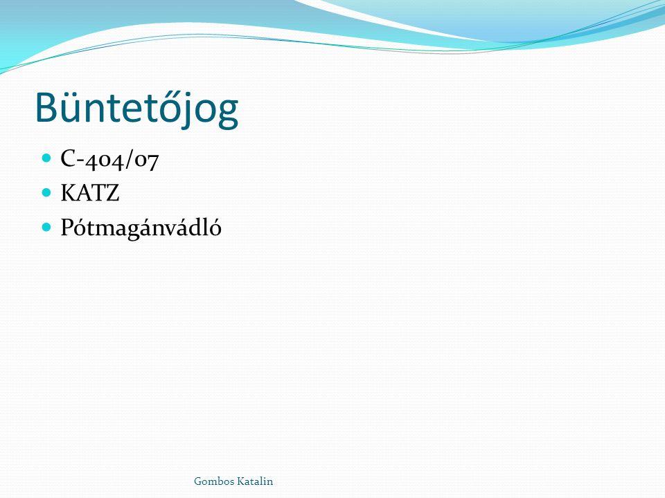 Büntetőjog C-404/07 KATZ Pótmagánvádló Gombos Katalin