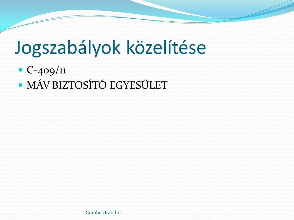 Jogszabályok közelítése C-409/11 MÁV BIZTOSÍTÓ EGYESÜLET Gombos Katalin