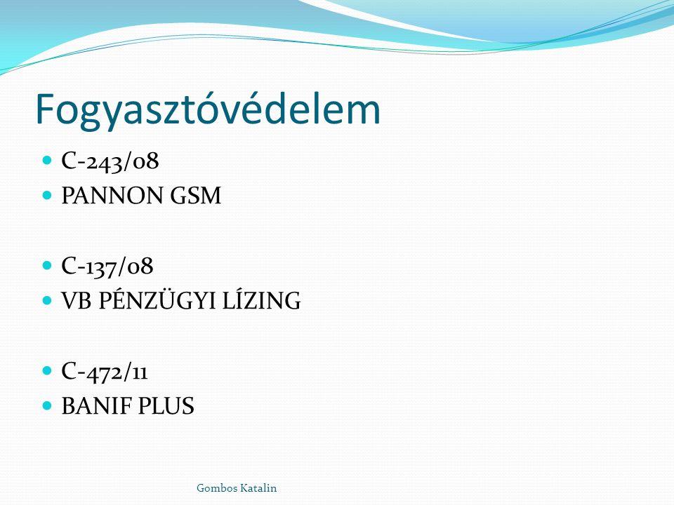 Fogyasztóvédelem C-243/08 PANNON GSM C-137/08 VB PÉNZÜGYI LÍZING C-472/11 BANIF PLUS Gombos Katalin