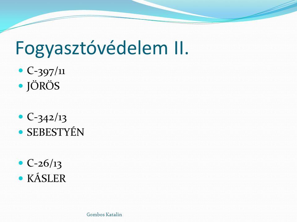 Fogyasztóvédelem II. C-397/11 JŐRÖS C-342/13 SEBESTYÉN C-26/13 KÁSLER Gombos Katalin