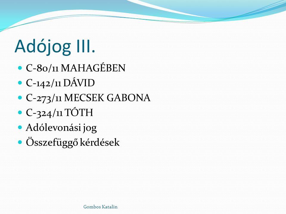 Adójog III. C-80/11 MAHAGÉBEN C-142/11 DÁVID C-273/11 MECSEK GABONA C-324/11 TÓTH Adólevonási jog Összefüggő kérdések Gombos Katalin
