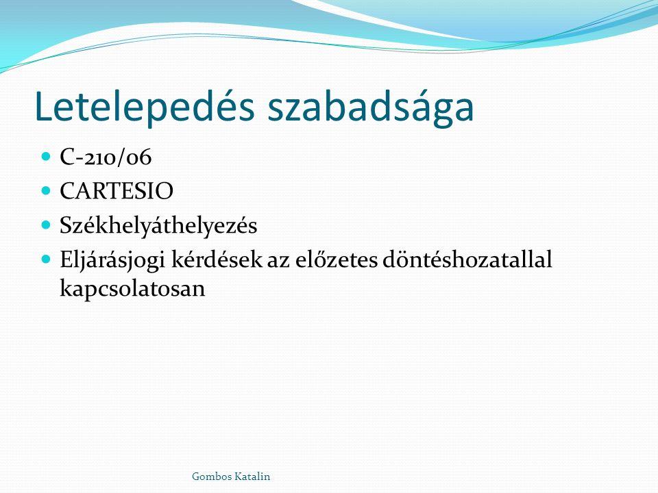 Letelepedés szabadsága C-210/06 CARTESIO Székhelyáthelyezés Eljárásjogi kérdések az előzetes döntéshozatallal kapcsolatosan Gombos Katalin