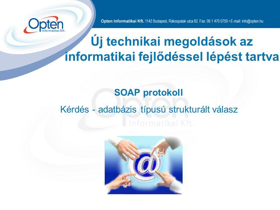 Új technikai megoldások az informatikai fejlődéssel lépést tartva SOAP protokoll Kérdés - adatbázis típusú strukturált válasz