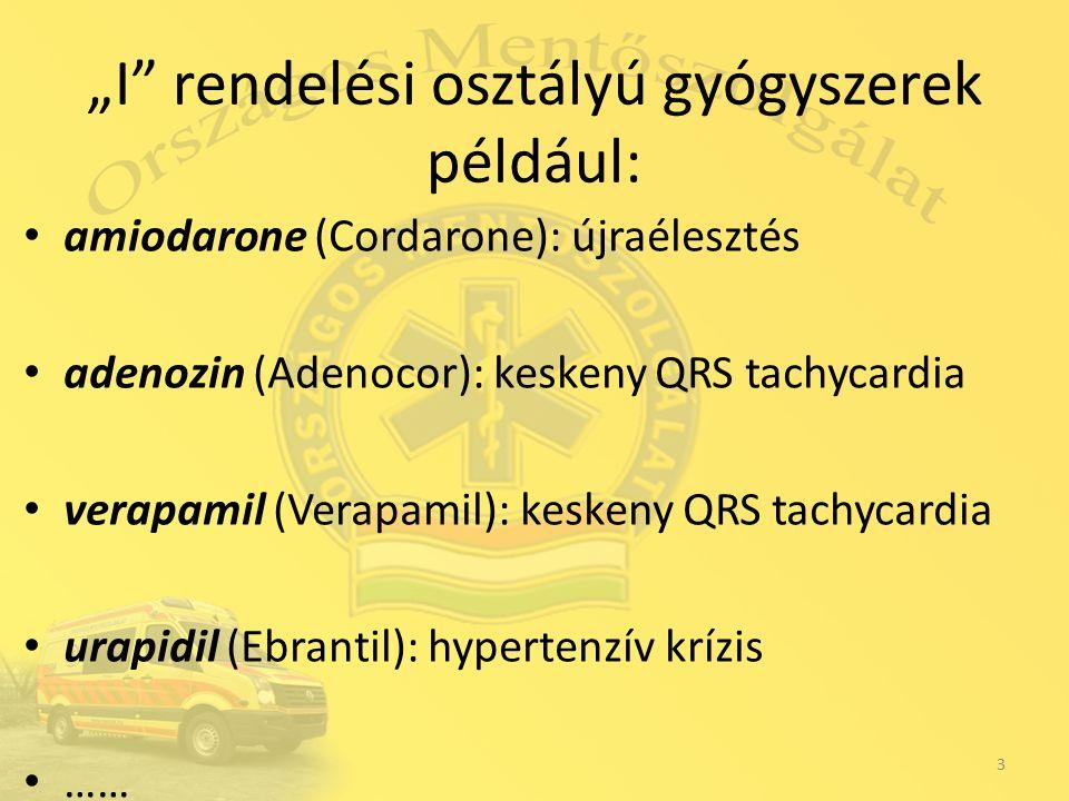 """""""I rendelési osztályú gyógyszerek például: amiodarone (Cordarone): újraélesztés adenozin (Adenocor): keskeny QRS tachycardia verapamil (Verapamil): keskeny QRS tachycardia urapidil (Ebrantil): hypertenzív krízis …… 3"""