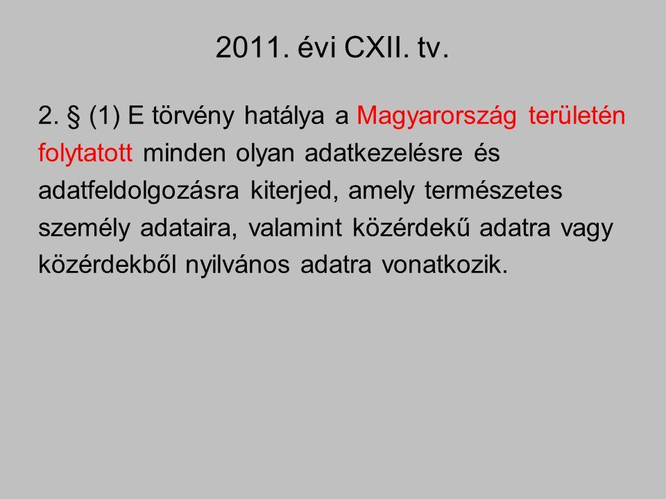 2. § (1) E törvény hatálya a Magyarország területén folytatott minden olyan adatkezelésre és adatfeldolgozásra kiterjed, amely természetes személy ada