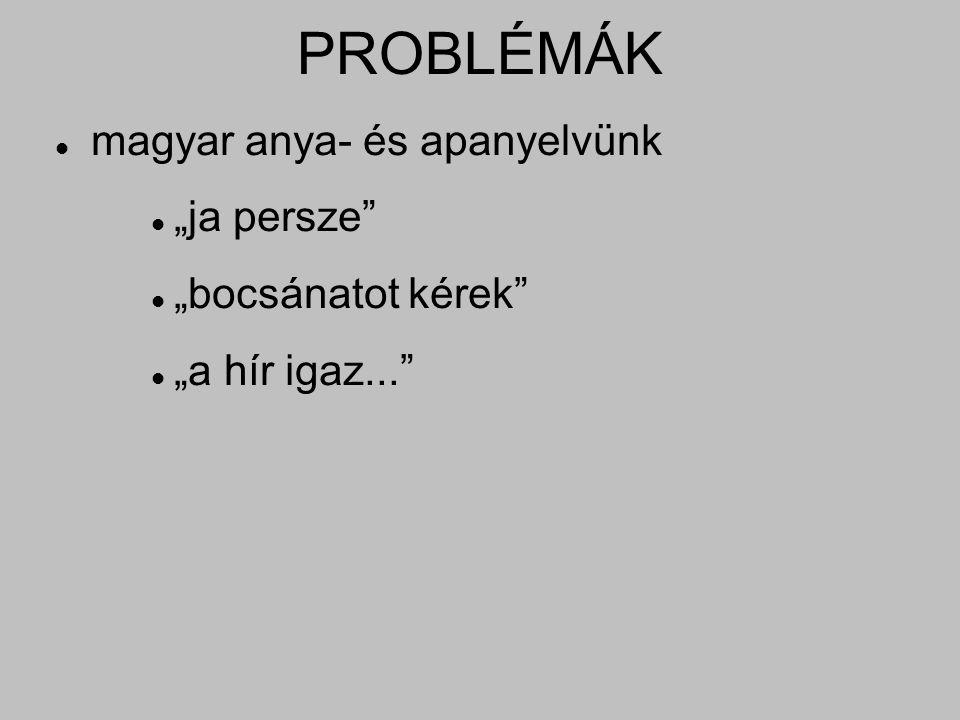 """PROBLÉMÁK magyar anya- és apanyelvünk """"ja persze"""" """"bocsánatot kérek"""" """"a hír igaz..."""""""