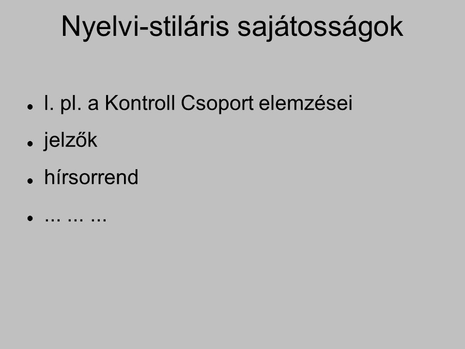 Nyelvi-stiláris sajátosságok l. pl. a Kontroll Csoport elemzései jelzők hírsorrend.........