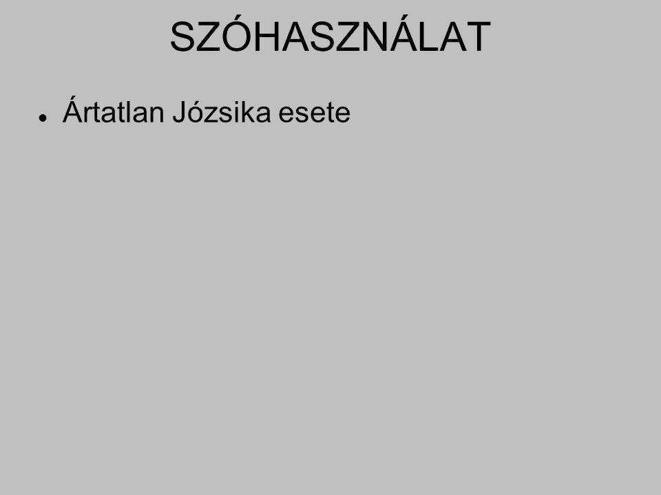 SZÓHASZNÁLAT Ártatlan Józsika esete
