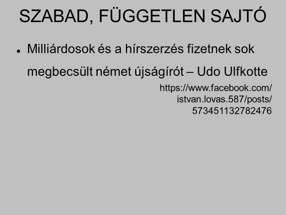 SZABAD, FÜGGETLEN SAJTÓ Milliárdosok és a hírszerzés fizetnek sok megbecsült német újságírót – Udo Ulfkotte https://www.facebook.com/ istvan.lovas.587/posts/ 573451132782476