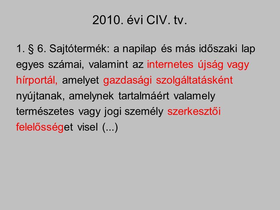 2010. évi CIV. tv. 1. § 6. Sajtótermék: a napilap és más időszaki lap egyes számai, valamint az internetes újság vagy hírportál, amelyet gazdasági szo