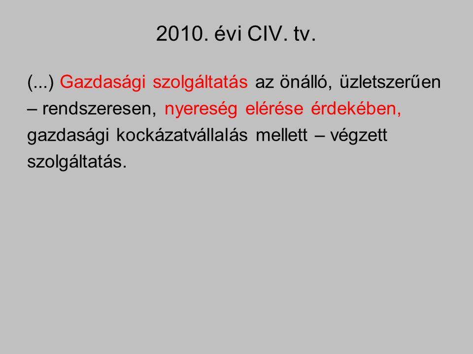 2010. évi CIV. tv. (...) Gazdasági szolgáltatás az önálló, üzletszerűen – rendszeresen, nyereség elérése érdekében, gazdasági kockázatvállalás mellett