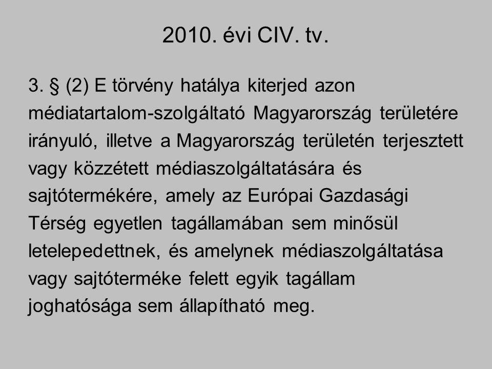 2010. évi CIV. tv. 3. § (2) E törvény hatálya kiterjed azon médiatartalom-szolgáltató Magyarország területére irányuló, illetve a Magyarország terület