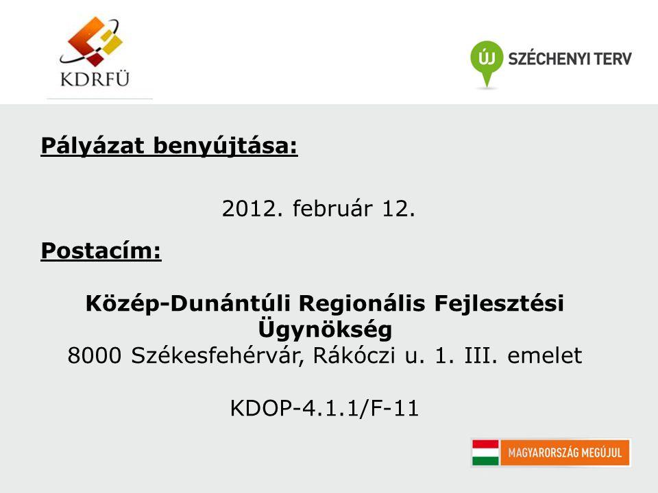 Pályázat benyújtása: 2012. február 12. Postacím: Közép-Dunántúli Regionális Fejlesztési Ügynökség 8000 Székesfehérvár, Rákóczi u. 1. III. emelet KDOP-