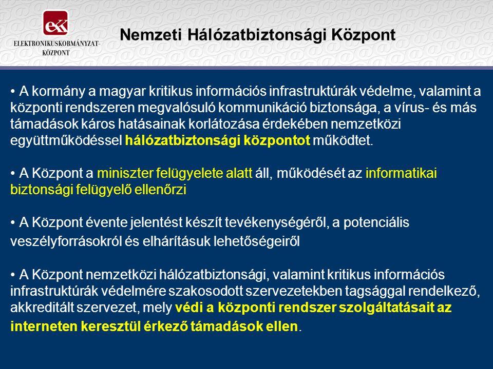 Nemzeti Hálózatbiztonsági Központ A kormány a magyar kritikus információs infrastruktúrák védelme, valamint a központi rendszeren megvalósuló kommunikáció biztonsága, a vírus- és más támadások káros hatásainak korlátozása érdekében nemzetközi együttműködéssel hálózatbiztonsági központot működtet.