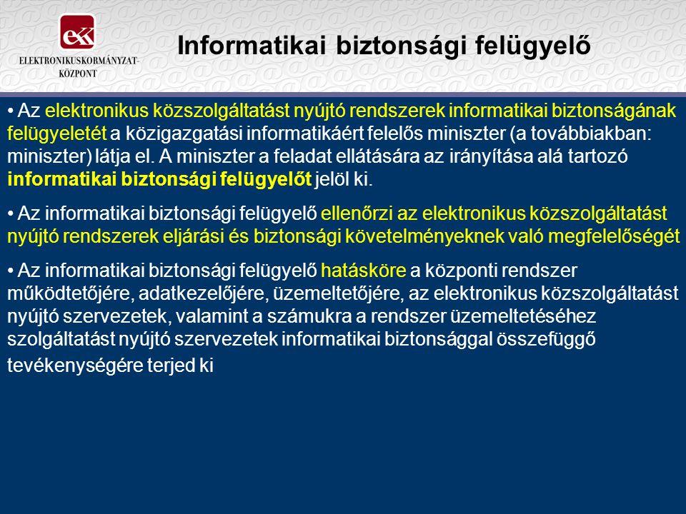Informatikai biztonsági felügyelő Az elektronikus közszolgáltatást nyújtó rendszerek informatikai biztonságának felügyeletét a közigazgatási informatikáért felelős miniszter (a továbbiakban: miniszter) látja el.