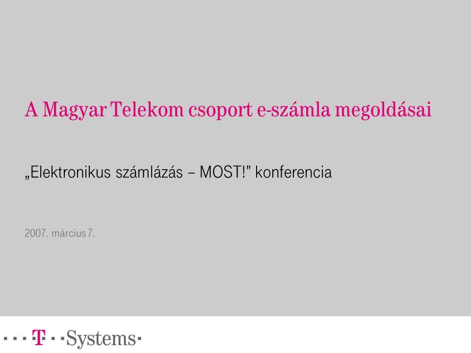 """A Magyar Telekom csoport e-számla megoldásai """"Elektronikus számlázás – MOST! konferencia 2007."""