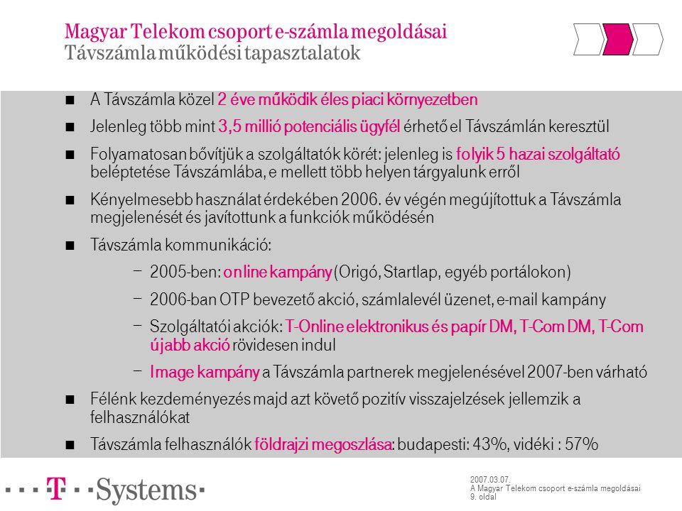 9. oldal 2007.03.07. A Magyar Telekom csoport e-számla megoldásai Magyar Telekom csoport e-számla megoldásai Távszámla működési tapasztalatok A Távszá