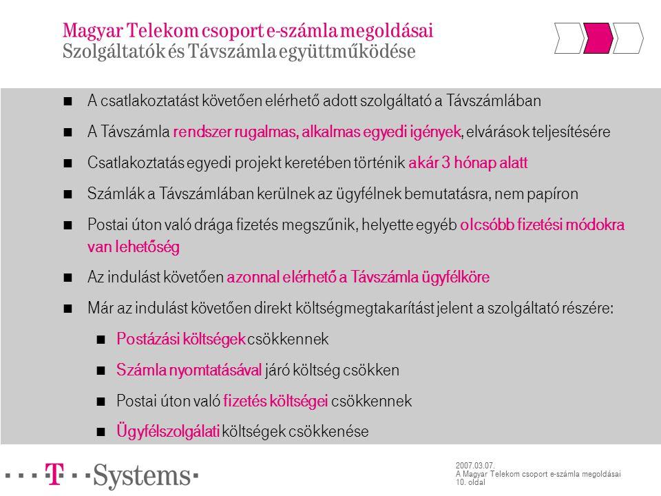 10. oldal 2007.03.07. A Magyar Telekom csoport e-számla megoldásai Magyar Telekom csoport e-számla megoldásai Szolgáltatók és Távszámla együttműködése