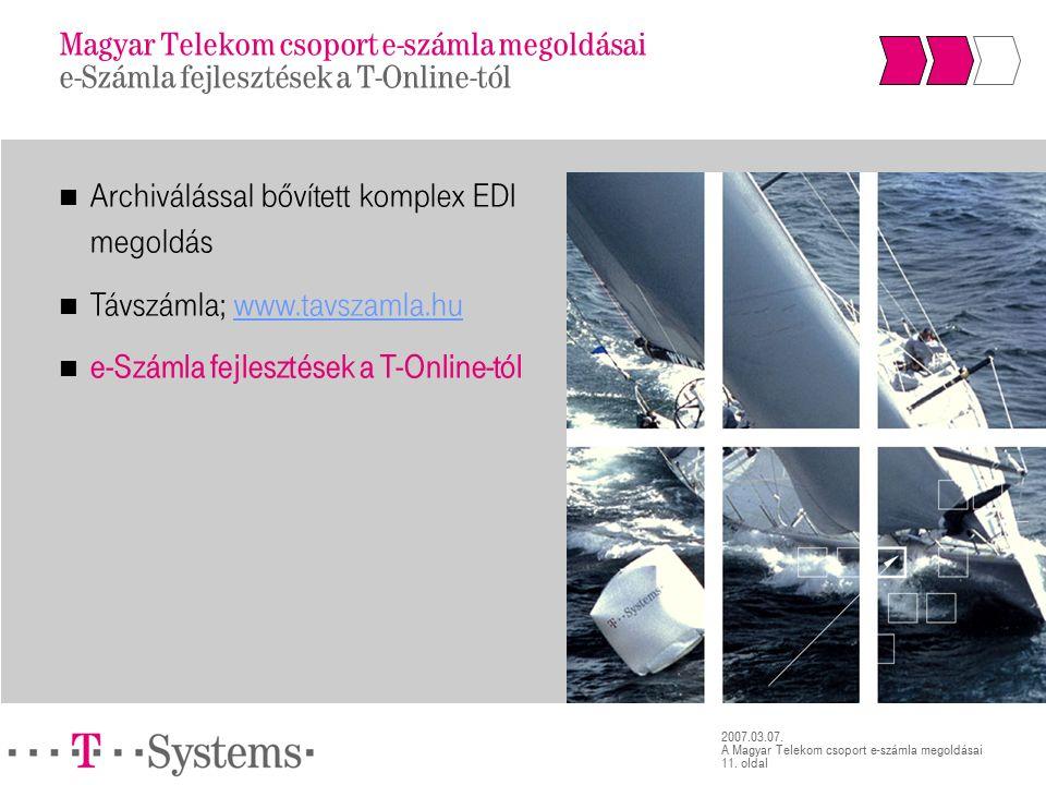 11. oldal 2007.03.07. A Magyar Telekom csoport e-számla megoldásai Magyar Telekom csoport e-számla megoldásai e-Számla fejlesztések a T-Online-tól Arc