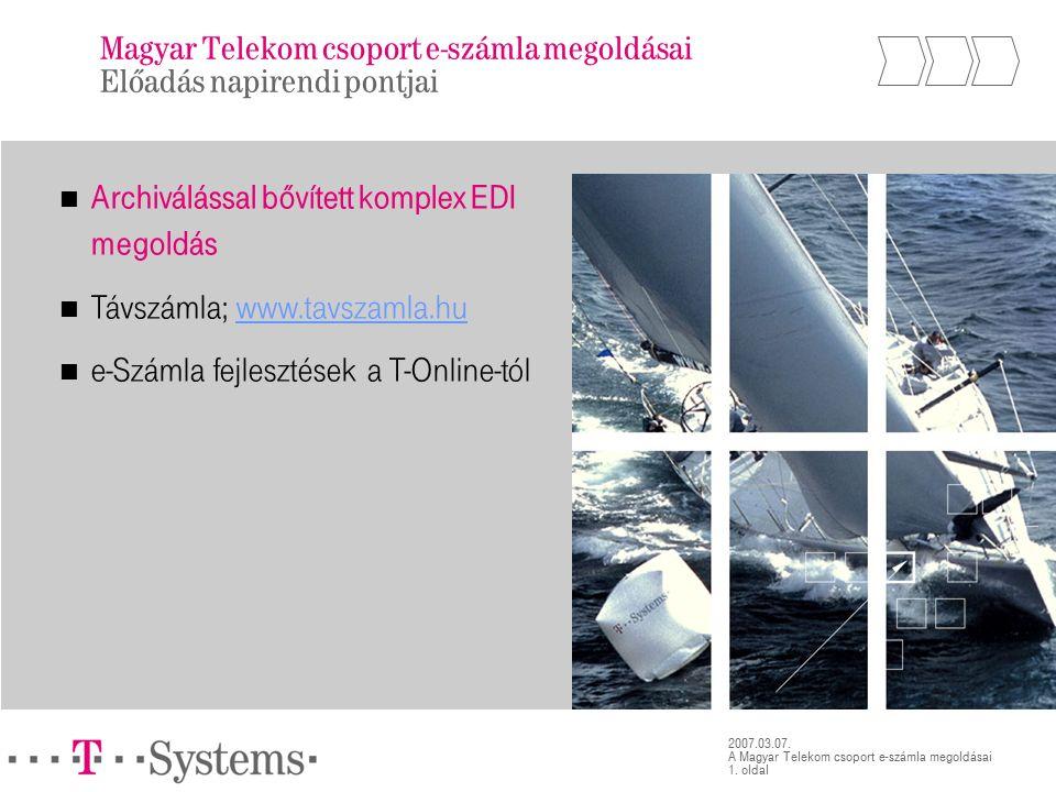1. oldal 2007.03.07. A Magyar Telekom csoport e-számla megoldásai Magyar Telekom csoport e-számla megoldásai Előadás napirendi pontjai Archiválással b