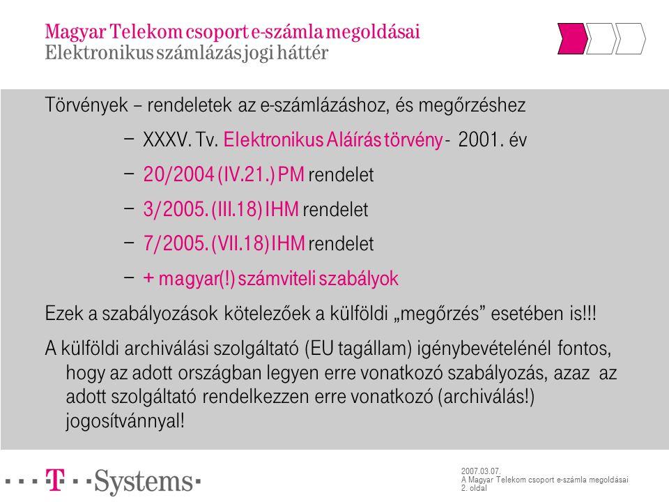 2. oldal 2007.03.07. A Magyar Telekom csoport e-számla megoldásai Törvények – rendeletek az e-számlázáshoz, és megőrzéshez − XXXV. Tv. Elektronikus Al