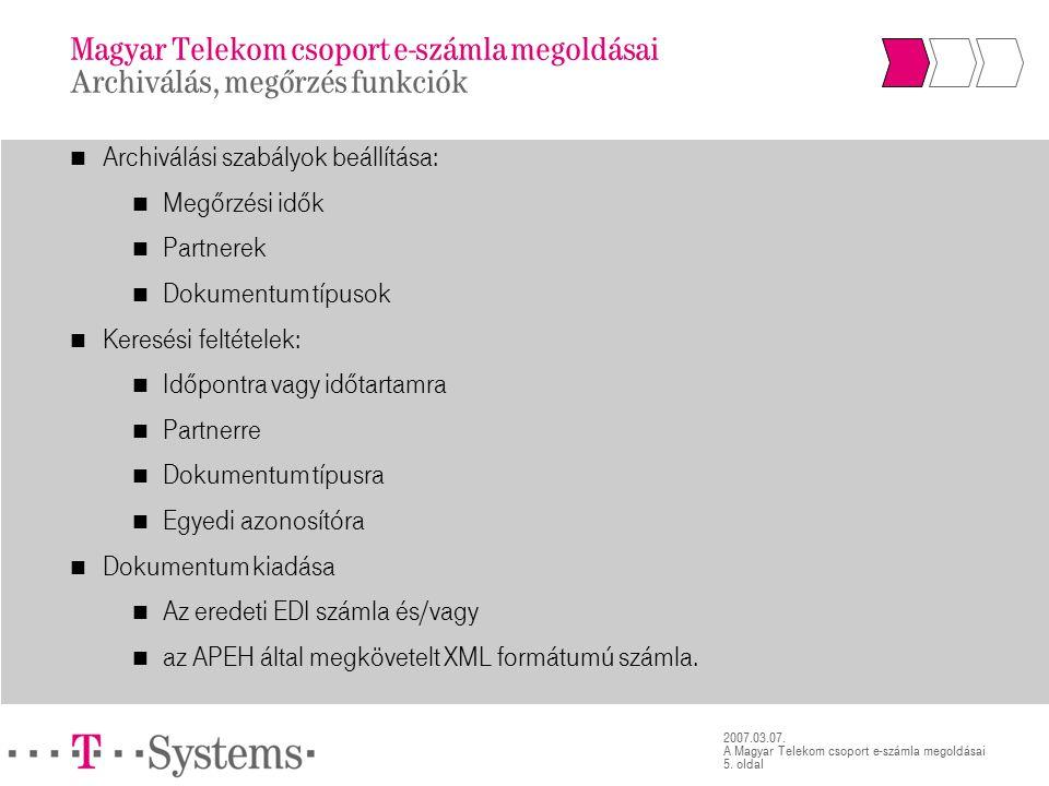 5. oldal 2007.03.07. A Magyar Telekom csoport e-számla megoldásai Archiválási szabályok beállítása: Megőrzési idők Partnerek Dokumentum típusok Keresé