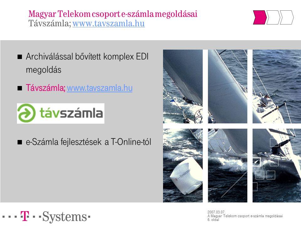 6. oldal 2007.03.07. A Magyar Telekom csoport e-számla megoldásai Magyar Telekom csoport e-számla megoldásai Távszámla; www.tavszamla.huwww.tavszamla.