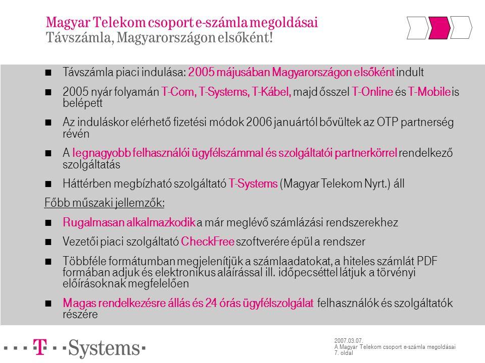 7. oldal 2007.03.07. A Magyar Telekom csoport e-számla megoldásai Magyar Telekom csoport e-számla megoldásai Távszámla, Magyarországon elsőként! Távsz