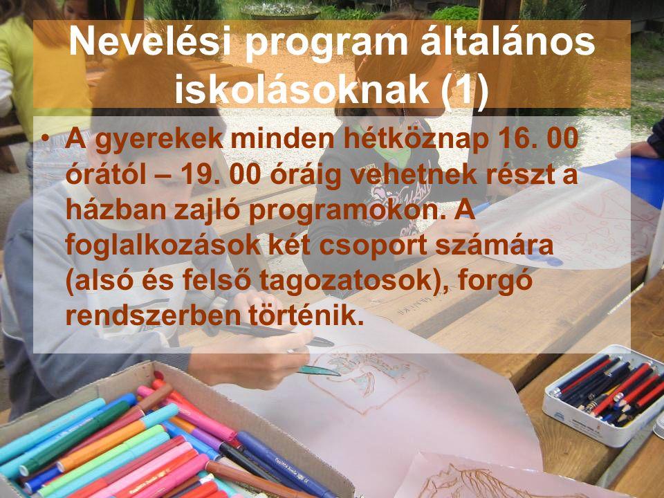 Nevelési program általános iskolásoknak (1) A gyerekek minden hétköznap 16. 00 órától – 19. 00 óráig vehetnek részt a házban zajló programokon. A fogl