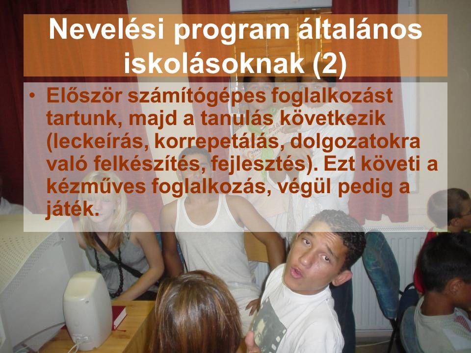 Nevelési program általános iskolásoknak (2) Először számítógépes foglalkozást tartunk, majd a tanulás következik (leckeírás, korrepetálás, dolgozatokra való felkészítés, fejlesztés).