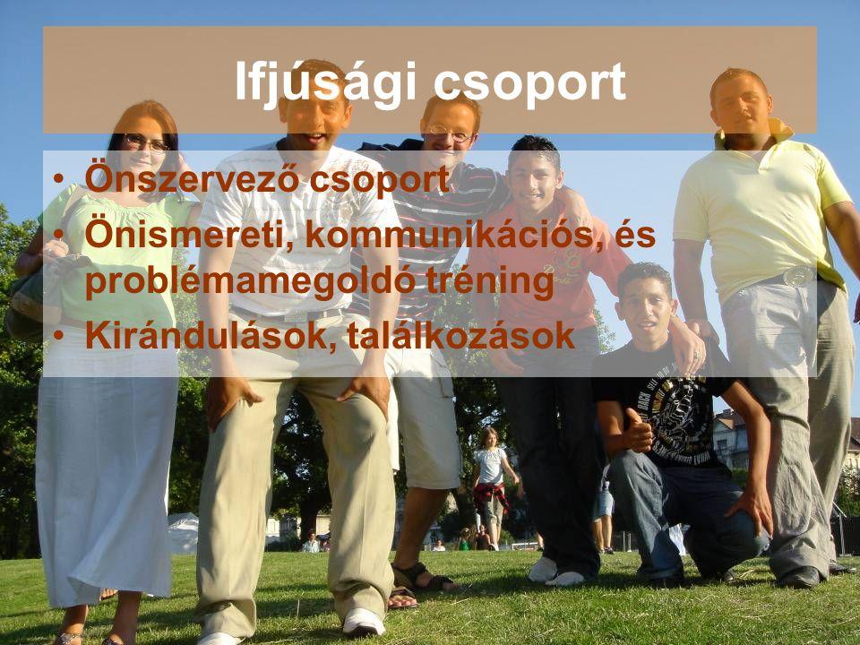 Ifjúsági csoport Önszervező csoport Önismereti, kommunikációs, és problémamegoldó tréning Kirándulások, találkozások