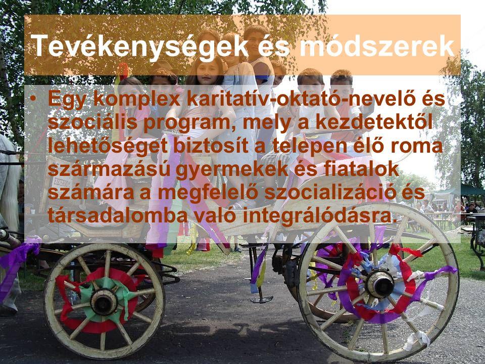Tevékenységek és módszerek Egy komplex karitatív-oktató-nevelő és szociális program, mely a kezdetektől lehetőséget biztosít a telepen élő roma származású gyermekek és fiatalok számára a megfelelő szocializáció és társadalomba való integrálódásra.