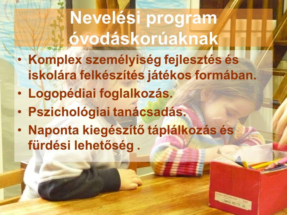 Nevelési program óvodáskorúaknak Komplex személyiség fejlesztés és iskolára felkészítés játékos formában. Logopédiai foglalkozás. Pszichológiai tanács