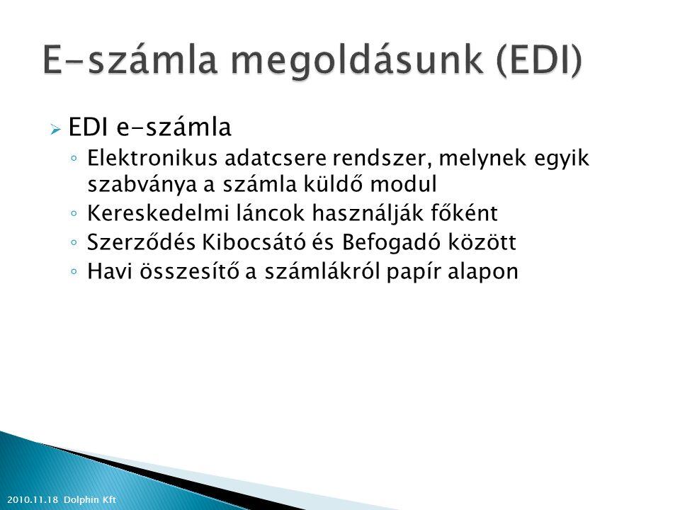  EDI e-számla ◦ Elektronikus adatcsere rendszer, melynek egyik szabványa a számla küldő modul ◦ Kereskedelmi láncok használják főként ◦ Szerződés Kib