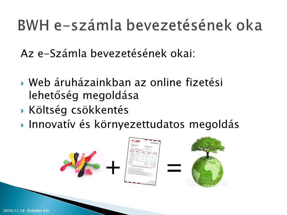 Az e-Számla bevezetésének okai:  Web áruházainkban az online fizetési lehetőség megoldása  Költség csökkentés  Innovatív és környezettudatos megoldás 2010.11.18 Dolphin Kft