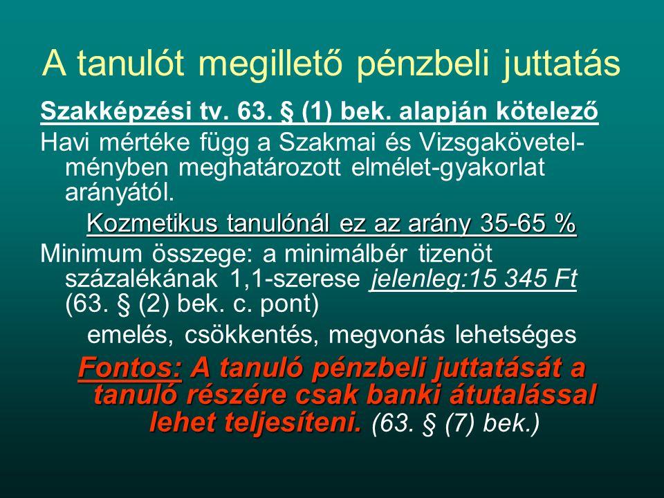A tanulót megillető pénzbeli juttatás Szakképzési tv. 63. § (1) bek. alapján kötelező Havi mértéke függ a Szakmai és Vizsgakövetel- ményben meghatároz
