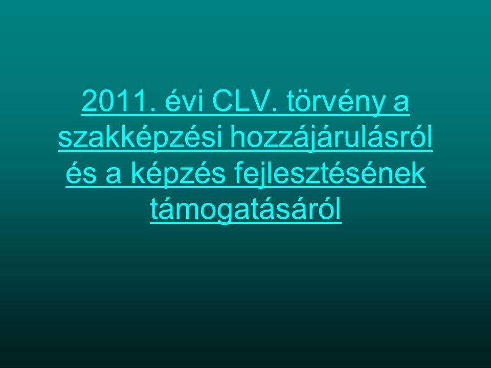 2011. évi CLV. törvény a szakképzési hozzájárulásról és a képzés fejlesztésének támogatásáról